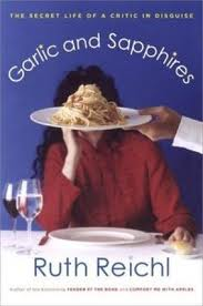 Garlic and Sapphires: The Secret Life of a Critic in Disguise by Ruth Reichl