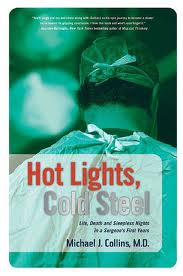 Hot Lights, Cold Steel: Life, Death and Sleepless Nights in a Surgeon's First Years by Michael Collins. Day 11 of 31 Days of Great Nonfiction Books / Great Nonfiction Reads by The Deliberate Reader