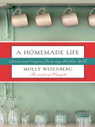 A Homemade Life by Molly Wizenberg. Day 25 of 31 Days of Great Nonfiction Books / Great Nonfiction Reads by The Deliberate Reader