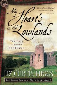 My Heart's in the Lowlands: Ten Days in Bonny Scotland by Liz Curtis Higgs. Day 8 of 31 Days of Great Nonfiction Books / Great Nonfiction Reads by The Deliberate Reader