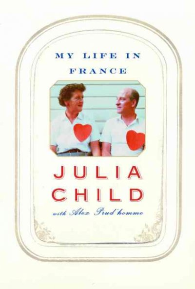 My Life in France by Julia Child with Alex Prud'Homme - Nonfiction book review by The Deliberate Reader