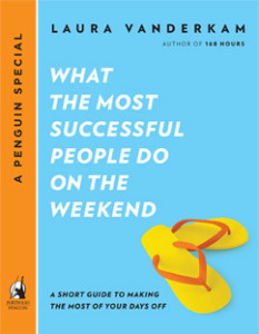 Book Review: What the Most Successful People Do on the Weekend by Laura Vanderkam