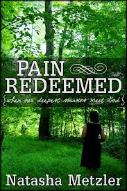 Pain Redeemed: When Our Deepest Sorrows Meet God by Natasha Metzler
