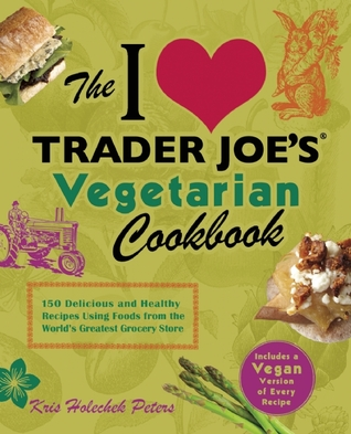 I Love Trader Joe's Vegetarian Cookbook