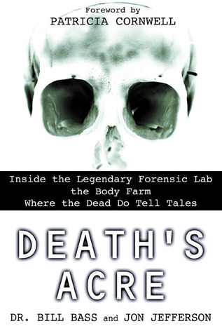 Bill Bass' Death's Acre: Inside the Legendary Forensic Lab the Body Farm Where the Dead Do Tell Tales | review by @SheilaRCraig