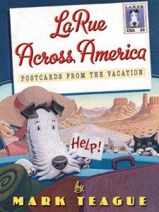 LaRue Across America: Postcards from the Vacation by Mark Teague