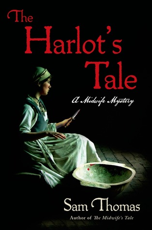 The Harlot's Tale: A Midwife Mystery (The Midwife's Tale) by Sam Thomas | Review by @SheilaRCraig