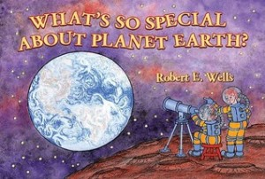 What's So Special About Planet Earth