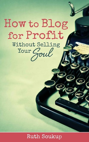 How to Blog for Profit Without Selling Your Soul