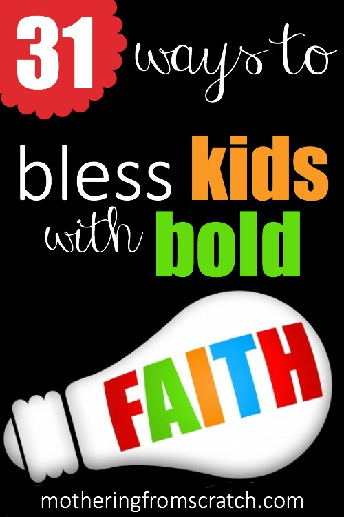 31 Ways to Bless Kids with Bold Faith