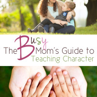 The Busy Mom's Guide to Teaching Character
