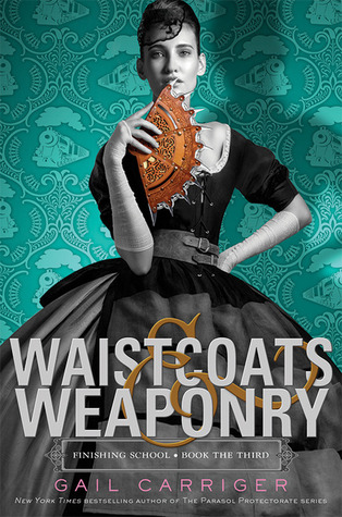 Waistcoats and Weaponry (Finishing School #3) by Gail Carriger