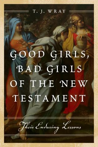 Good Girls Bad Girls of the New Testament