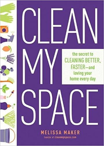 Clean My Space: The Secret to Cleaning Better, Faster, and Loving Your Home Every Day by Melissa Maker