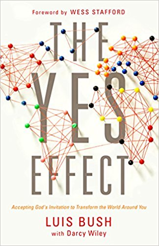 Cover of The Yes Effect: Accepting God's Invitation to Transform the World Around You by Luis Bush with Darcy Wiley