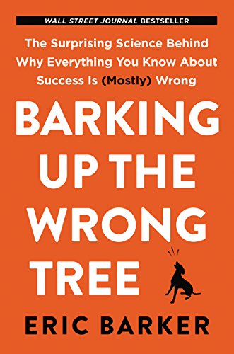 Cover of Barking Up the Wrong Tree: The Surprising Science Behind Why Everything You Know About Success Is (Mostly) Wrong by Eric Barker